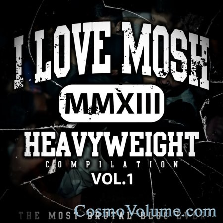 I Love Mosh: Heavyweight Compilation (Vol. 1) [2013]