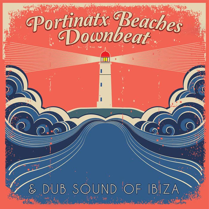 Portinatx Beaches: Downbeat & Dub Sound of Ibiza [2015]