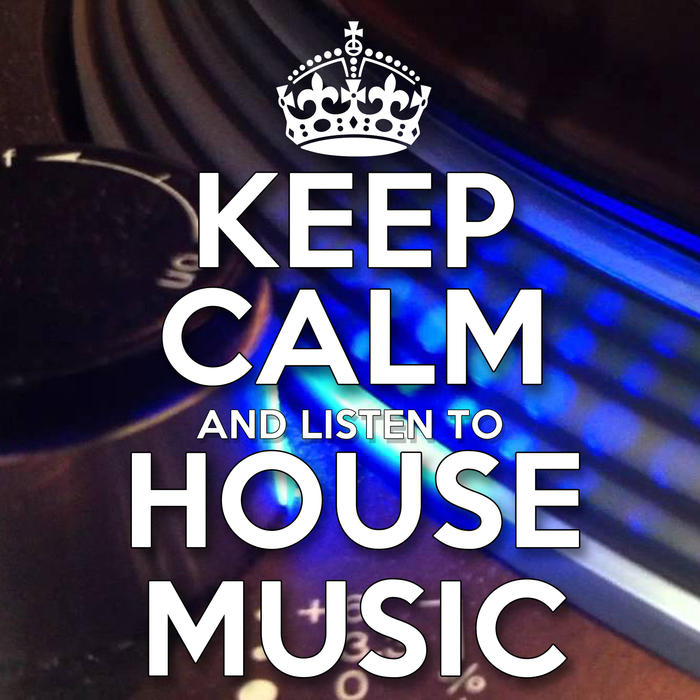 Keep Calm and Listen to House Music [2016]