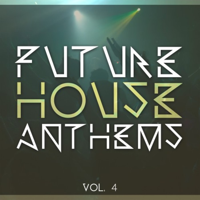 Future House Anthems (Vol. 4) [2016]