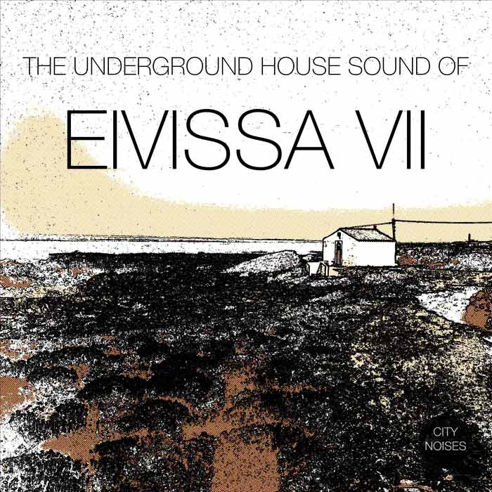 The Underground House Sound of Eivissa (Vol. 7) [2016]