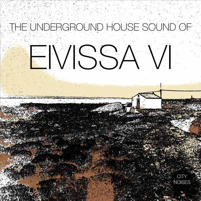 The Underground House Sound Of Eivissa (Vol. 6) [2016]