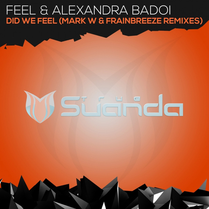 Feel & Alexandra Badoi - Did We Feel (Mark W & Frainbreeze Remixes) [2016]