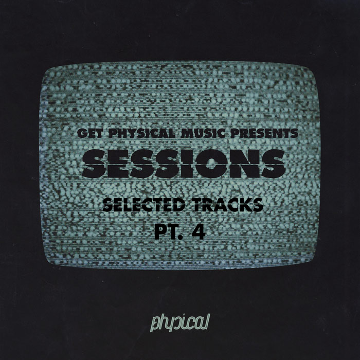 Get Physical Music Presents: Sessions (Selected Tracks Pt 4)