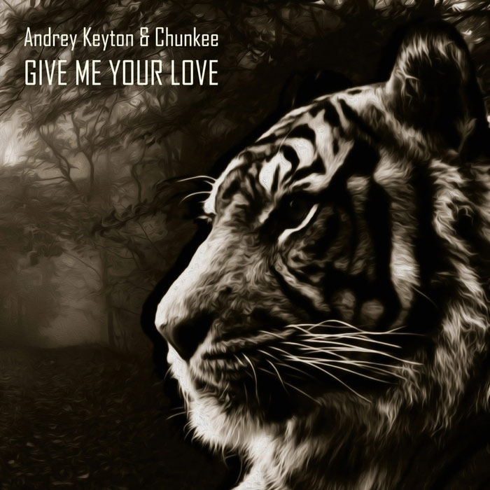 Andrey Keyton & Chunkee - Give Me Your Love