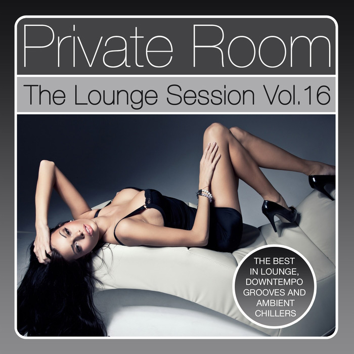 Private Room - The Lounge Session Vol. 16 (The Best In Lounge, Downtempo Grooves And Ambient Chillers) [2016]