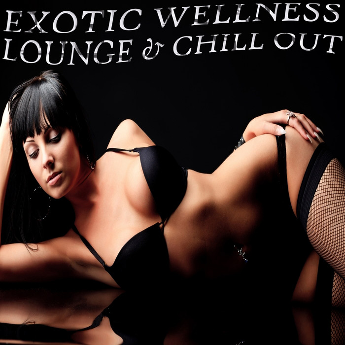 Exotic Wellness Lounge & Chill Out (Relaxing Selection Of Erotic Lounge Grooves) [2013]