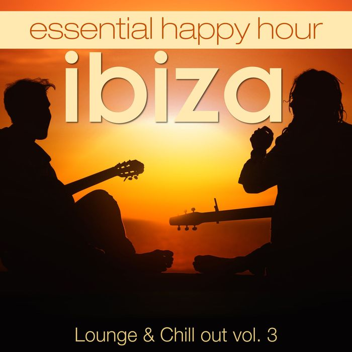 Essential Happy Hour Ibiza Lounge & Chillout (Vol. 3) [2017]