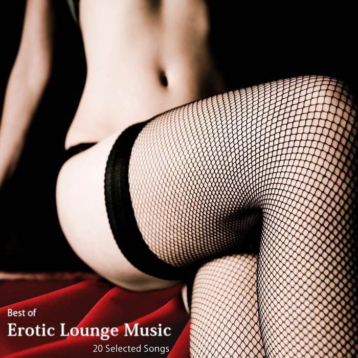 Best Of Erotic Lounge Music: 20 Selected Songs (A Blend Of Luxury & Exotic Songs) [2012]