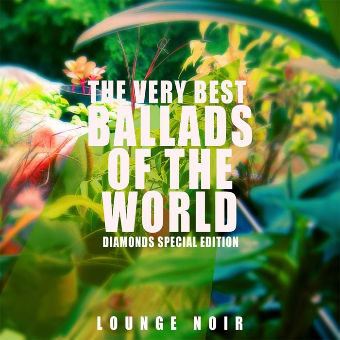 Lounge Noir - The Very Best Ballads of the World (Diamonds Special Edition) [2013]