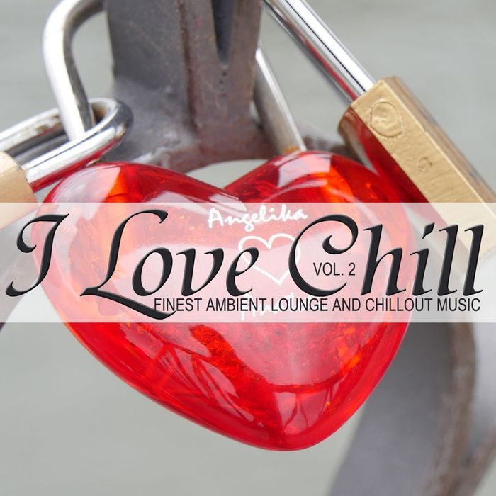 I Love Chill Vol. 2 (Finest Ambient Lounge And Chillout Music) [2017]