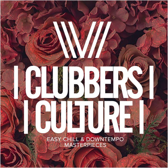 Clubbers Culture: Easy Chill & Downtempo Masterpieces [2017]