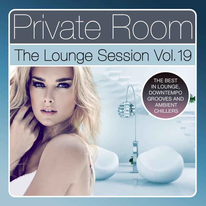 Private Room: The Lounge Session Vol. 19 (The Best In Lounge, Downtempo Grooves & Ambient Chillers) [2017]