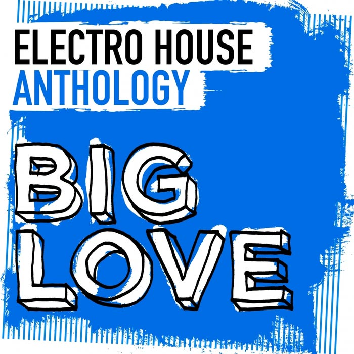 Big Love Electro House Anthology [2016]