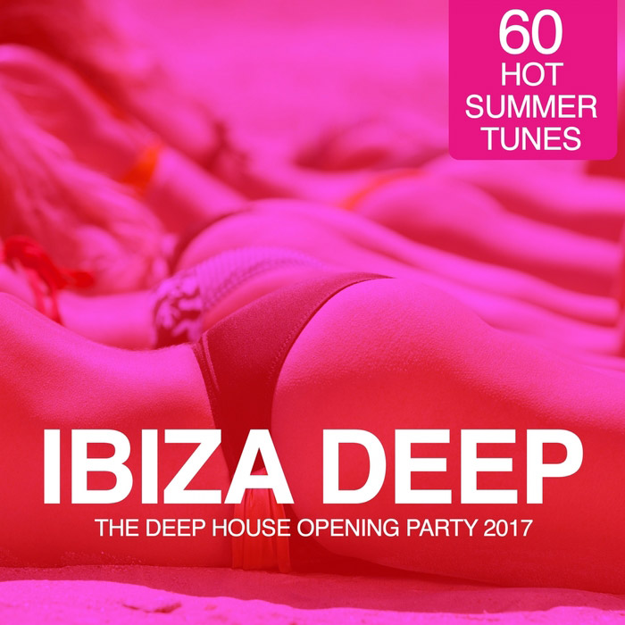 IBIZA Deep: The Deep House Opening Party 2017 (60 Hot Summer Tunes)