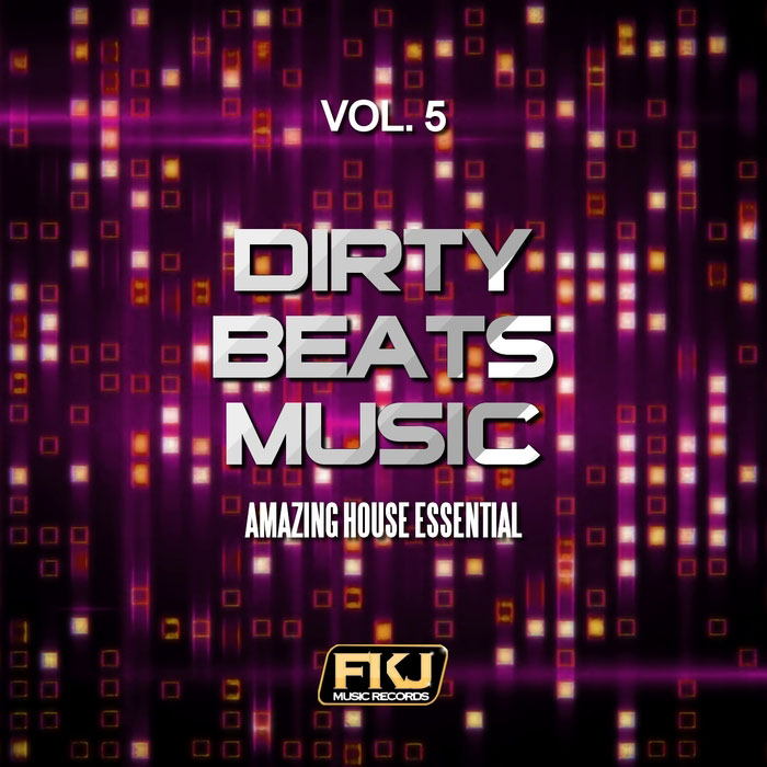Dirty Beats Music Vol. 5 (Amazing House Essential)