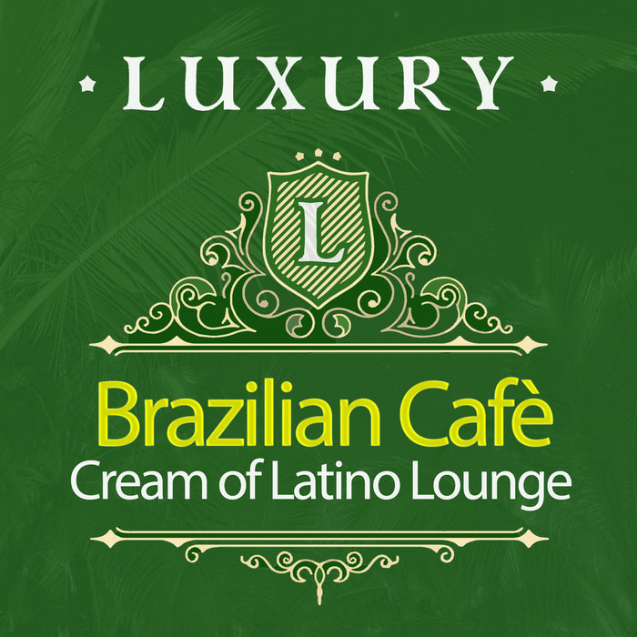 Luxury Brazilian Cafe: Cream Of Latino Lounge [2017]