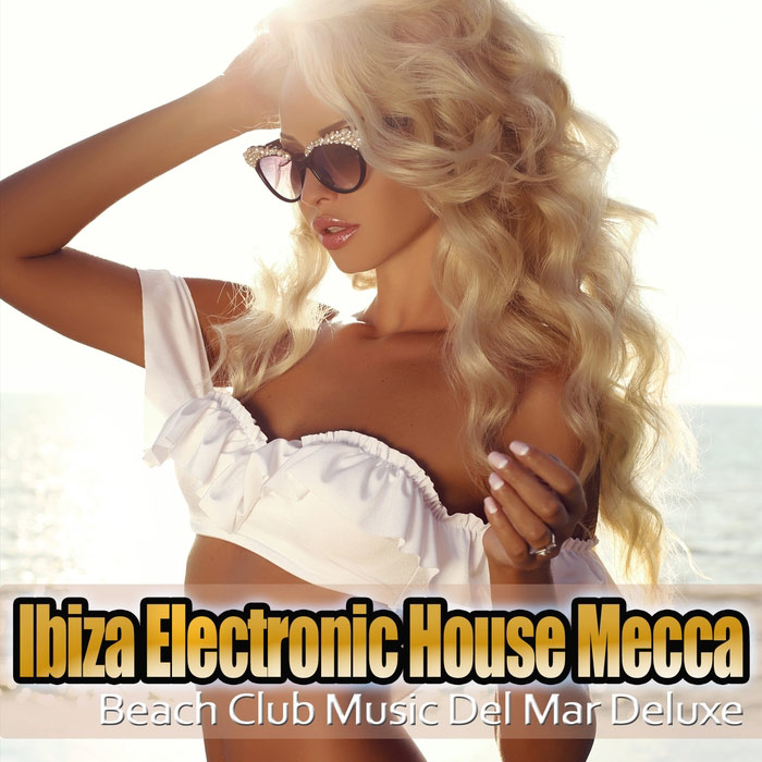Ibiza Electronic House Mecca Music Del Mar Club Deluxe [2017]
