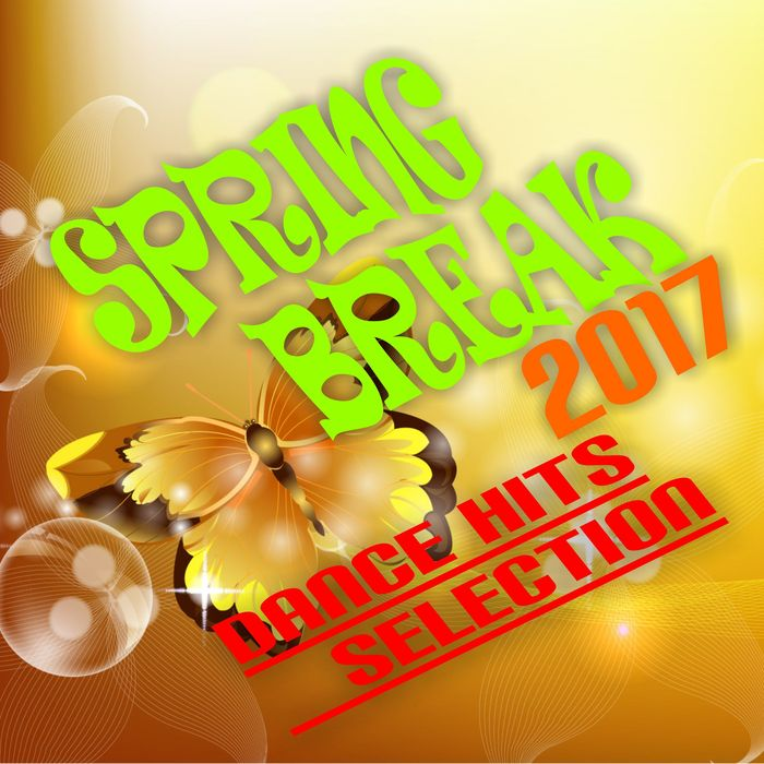 Spring Break 2017 (Dance Hits Selection) [2017]