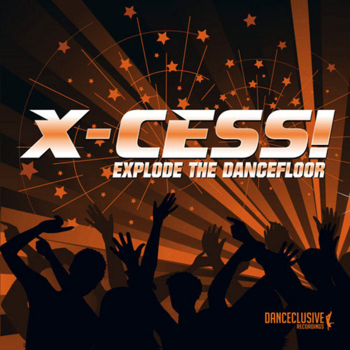 X-Cess! - Explode The Dancefloor [2013]