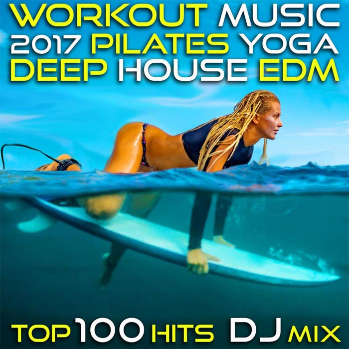 Workout Music 2017 Pilates Yoga Deep House Edm Top 100 Hits DJ Mix [2017]