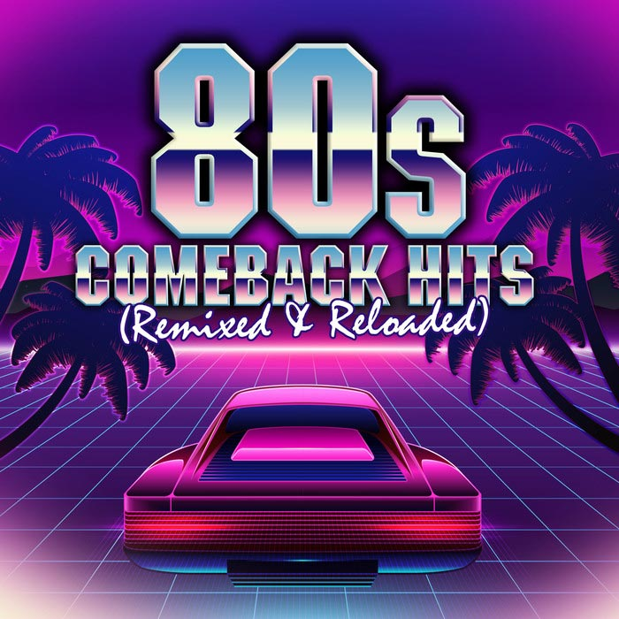 80s Comeback Hits: Remixed & Reloaded [2017]