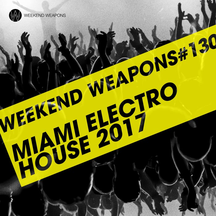 Miami Electro House 2017 (Weekend Weapons) [2017]