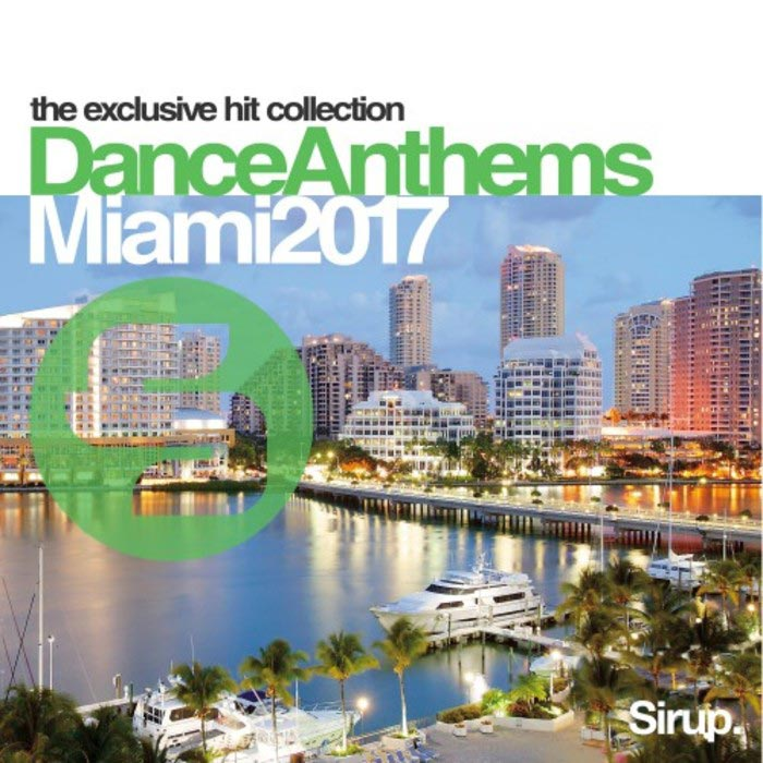 Sirup Dance Anthems Miami 2017