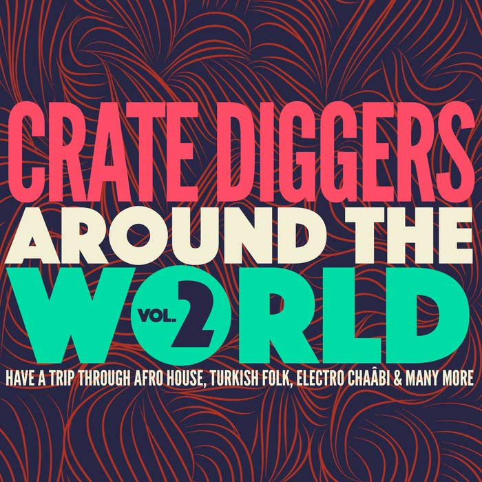 Crate Diggers Around The World Vol. 2 (Have A Trip Through Afro House, Turkish Folk, Electro ChaAbbi & Many More) [2017]
