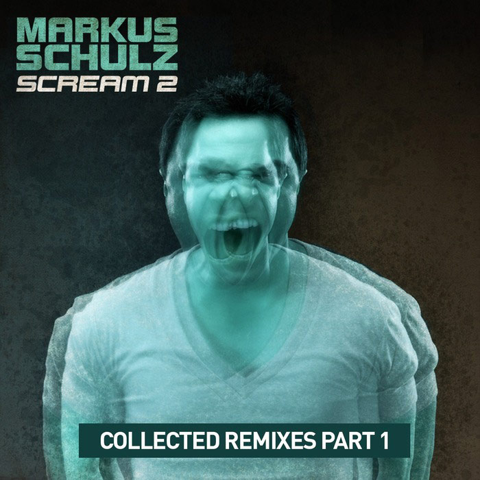 Markus Schulz - Scream 2: Collected Remixes (Part 1) [2014]
