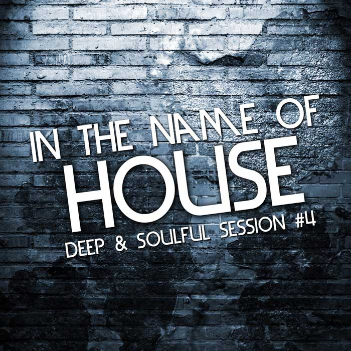 In The Name Of House Vol. 4 (Deep & Soulful Session) [2011]
