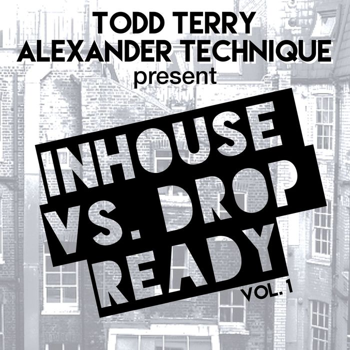 Todd Terry & Alexander Technique Present InHouse Vs Drop Ready (Vol. 1) [2017]