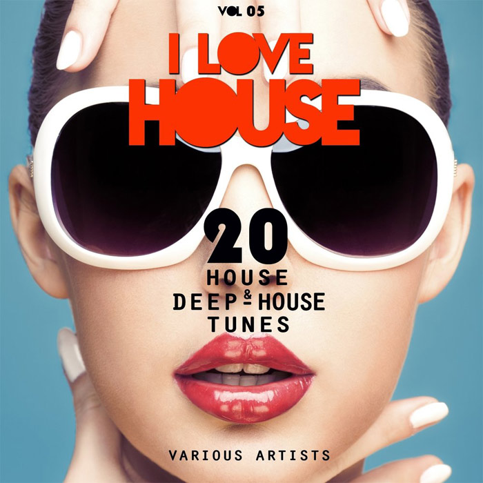 I LOVE HOUSE (20 House & Deep House Tunes) Vol. 05 [2015]