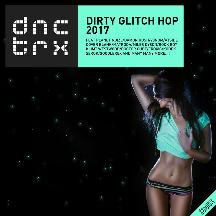 Dirty Glitch Hop 2017 (Deluxe Edition) [2017]