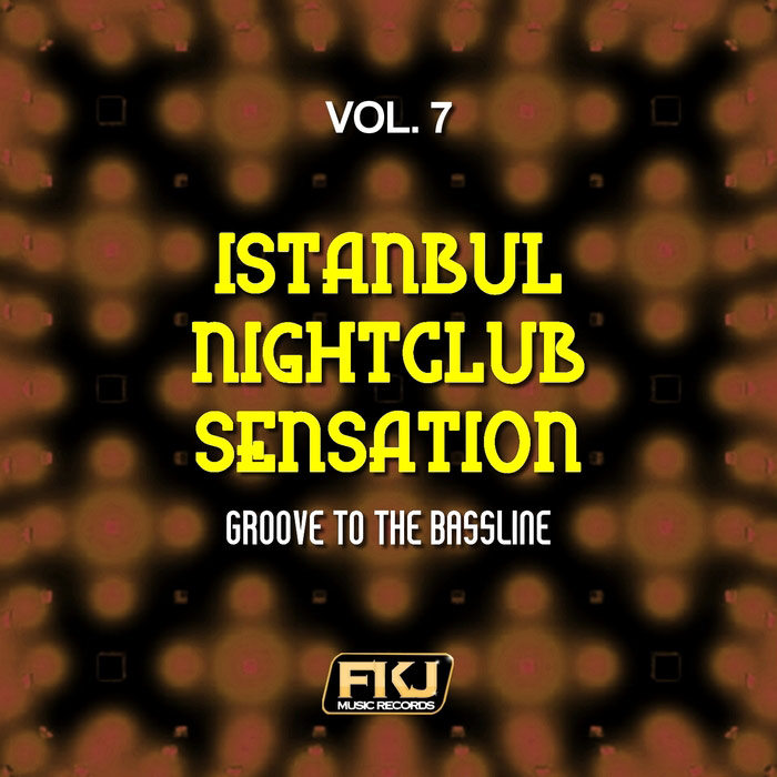 Istanbul Nightclub Sensation Vol. 7 (Groove To The Bassline) [2017]