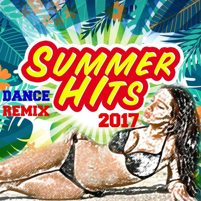Summer Dance Remix Hits 2017 [2017]