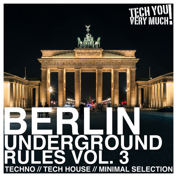 Berlin Underground Rules Vol. 3 (Techno, Tech House, Minimal Selection)