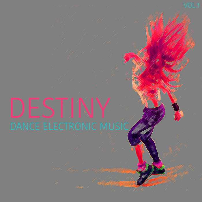 Destiny Dance Electronic Music (Vol. 1) [2017]