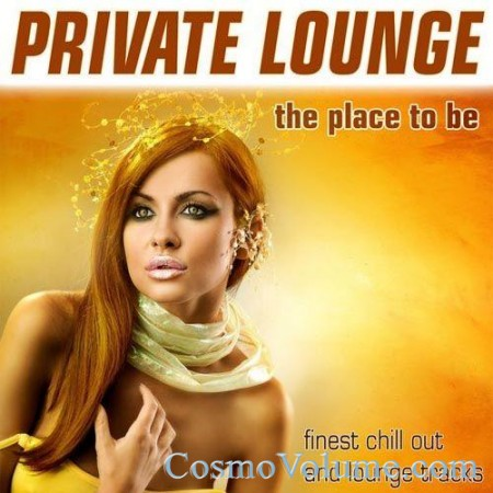 Private Lounge: The Place To Be [2011]