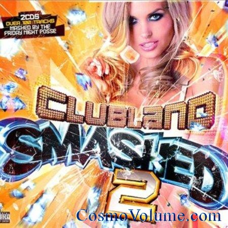 Clubland Smashed 2 Mashed By The Friday Night Posse And Tuffcub [2011]