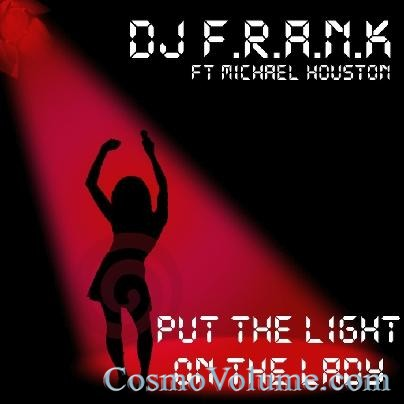 Dj F.R.A.N.K. Ft Michael Houston - Put The Light On The Lady [2011]