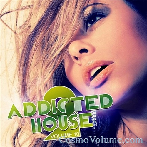 Addicted 2 House (Vol. 10) [2012]