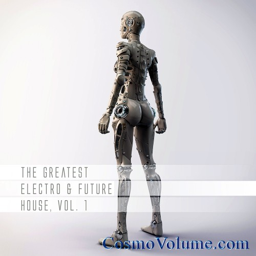 The Greatest Electro & Future House (Vol. 1) [2015]