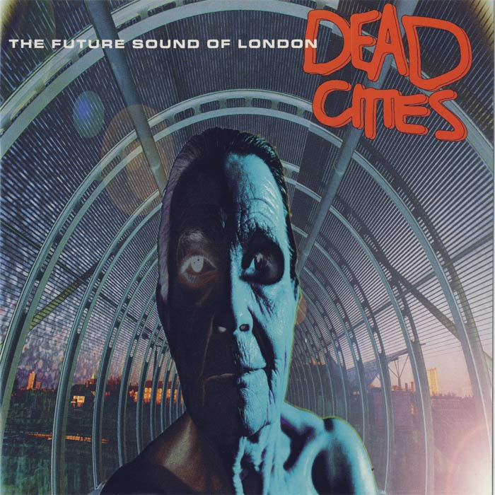 The Future Sound Of London - Dead Cities [1996]