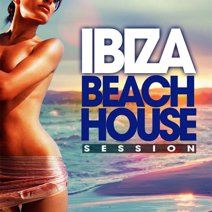 Ibiza Beach House Session (Sun Drenched Deep Grooves Selection) [2015]