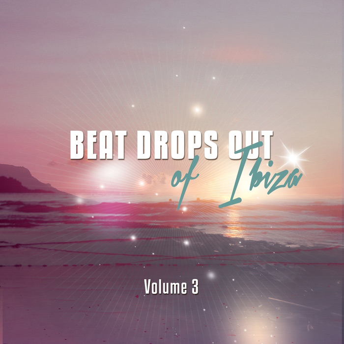 Beat Drops Out Of Ibiza Vol. 3: Top 30 Balearic Chill House Tunes [2015]