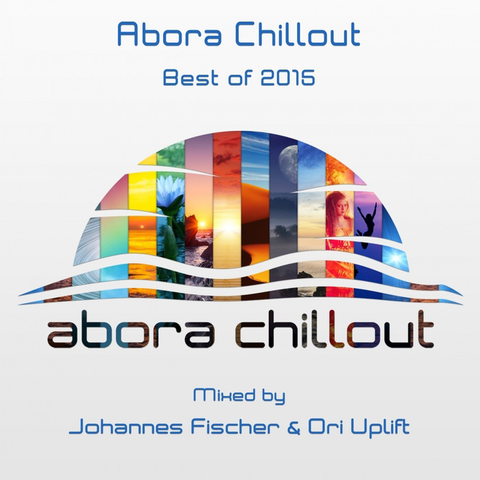 Abora Chillout Best Of 2015 (Mixed by Johannes Fischer & Ori Uplift) [2015]