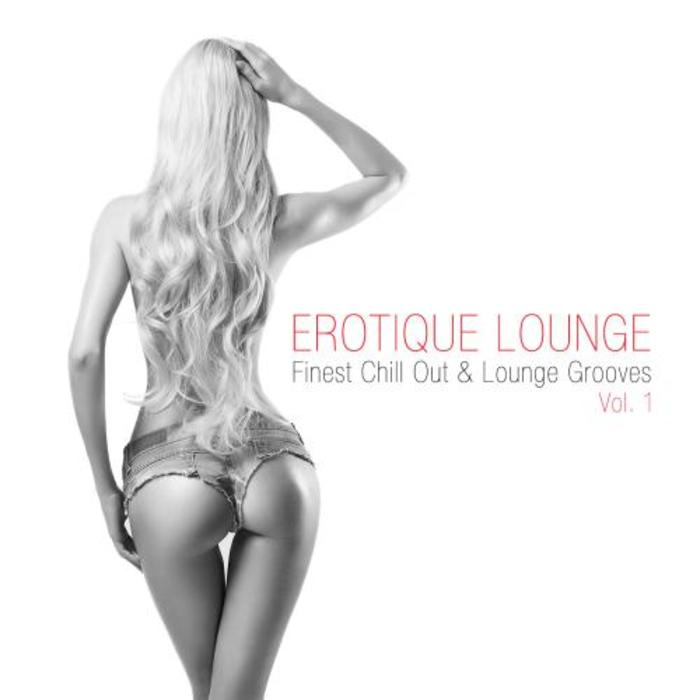Erotique Lounge (Finest Chill Out & Lounge Grooves Vol. 1) [2015]