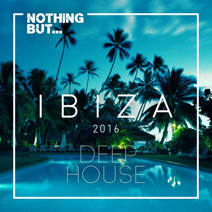 Nothing But... Ibiza Deep House [2016]