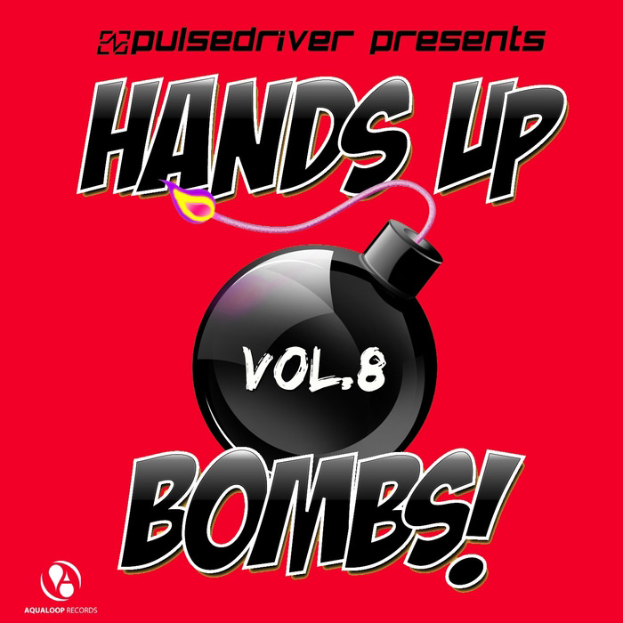 Pulsedriver Presents: Hands Up Bombs! (Vol. 8) [2016]